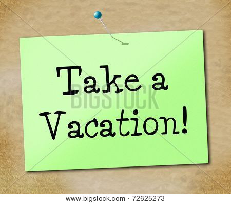 Take A Vacation Shows Time Off And Break