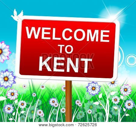 Welcome To Kent Represents United Kingdom And Nature