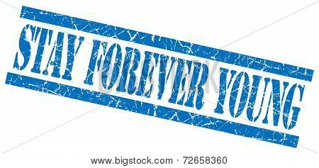 Stay Forever Young Blue Grungy Stamp Isolated On White Background