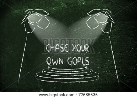 Spotlights On Success, Chase Your Own Goals