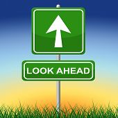 stock photo of objectives  - Look Ahead Sign Representing Goal Objectives And Missions - JPG