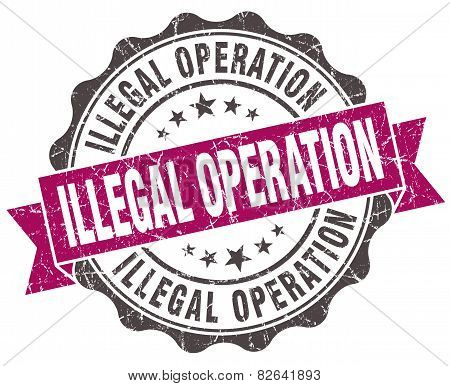 Illegal Operation Grunge Violet Seal Isolated On White