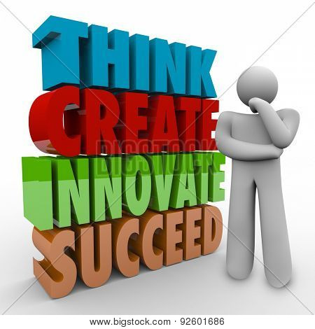 Think, Create, Innovate and Succeed 3d words beside a thinking person using creativity to solve a problem and succeed in a challenge, job, task or work
