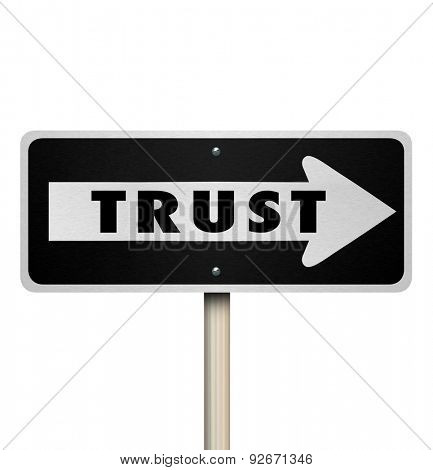 Trust word on a one way road or street sign with arrow pointing the way or direction to good reputation or credibility