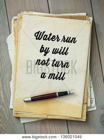 Traditional English proverb. Water run by will not turn a mill
