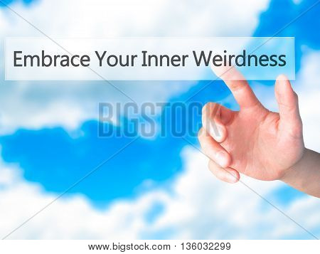 Embrace Your Inner Weirdness - Hand Pressing A Button On Blurred Background Concept On Visual Screen