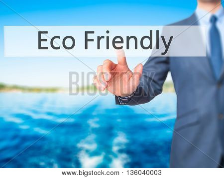 Eco Friendly - Businessman Hand Pressing Button On Touch Screen Interface.