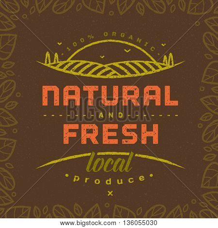 Natural and Fresh. Healthy eating quote on brown background with linear leaves frame. Natural, locally grown, organic food poster or banner. Vector illustration.