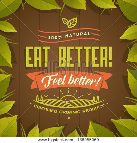 Eat better - Feel better! Healthy eating quote on brown background with green leaves frame. Natural, locally grown, organic food poster or banner. Vector illustration.