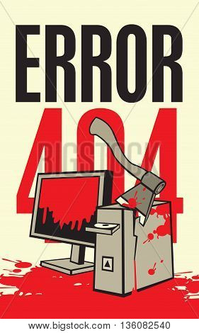 Vector illustration of a broken computer in the blood with an ax A banner with the inscription error 404