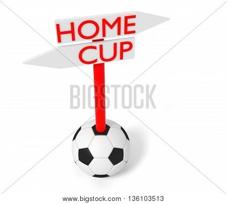 Home or Cup: guidepost with soccer ball 3d illustration