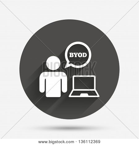 BYOD sign icon. Bring your own device symbol. User with laptop and speech bubble. Circle flat button with shadow. Vector