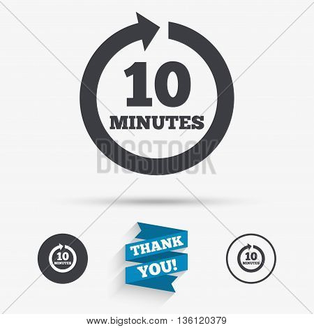 Every 10 minutes sign icon. Full rotation arrow symbol. Flat icons. Buttons with icons. Thank you ribbon. Vector