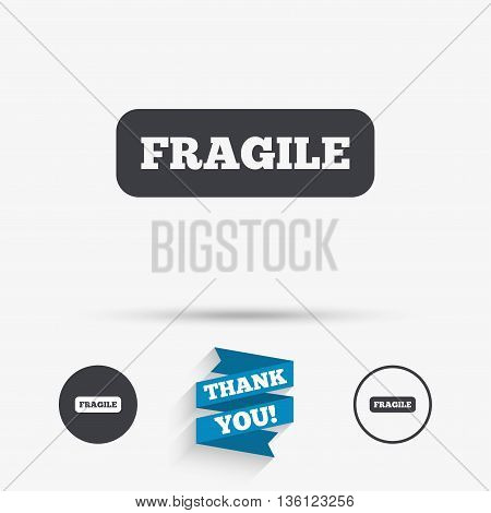 Fragile parcel sign icon. Delicate package delivery symbol. Flat icons. Buttons with icons. Thank you ribbon. Vector