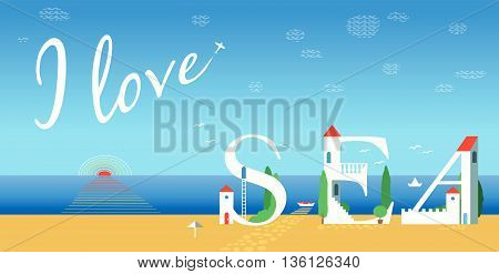 Inscription I love sea. Artistic font. Summer card. Cute white houses on the coast. Plane in the sky. Vector Illustration. EPS 8