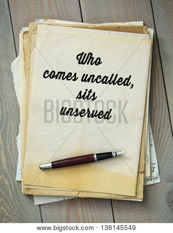 Traditional English proverb. Who comes uncalled, sits unserved