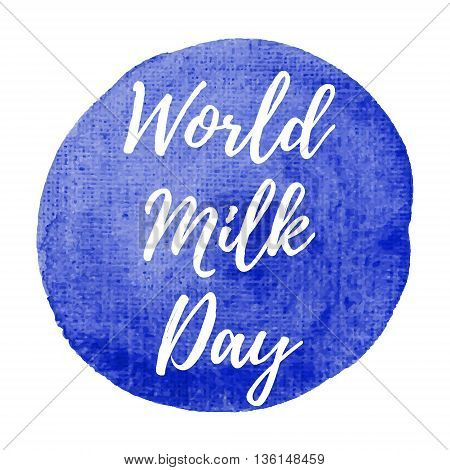 World Milk Day Holiday, Celebration, Card, Poster, Logo, Lettering, Words, Text Written On Blue Pain