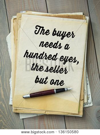 Traditional English proverb.  The buyer needs a hundred eyes, the seller but one
