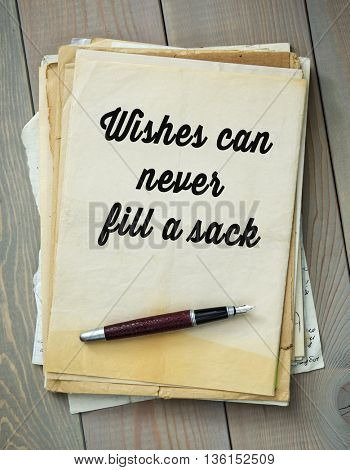 Traditional English proverb.  Wishes can never fill a sack