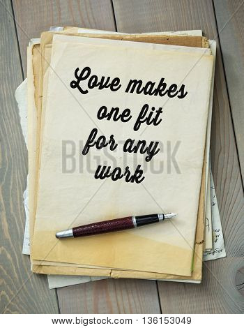 Traditional English proverb.  Love makes one fit for any work
