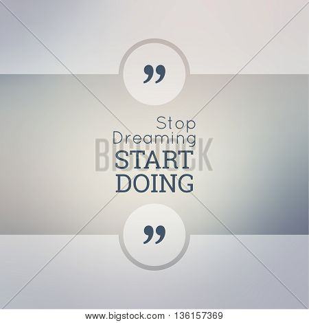 Abstract Blurred Background. Inspirational quote. wise saying in square. for web, mobile app. Stop dreaming start doing.