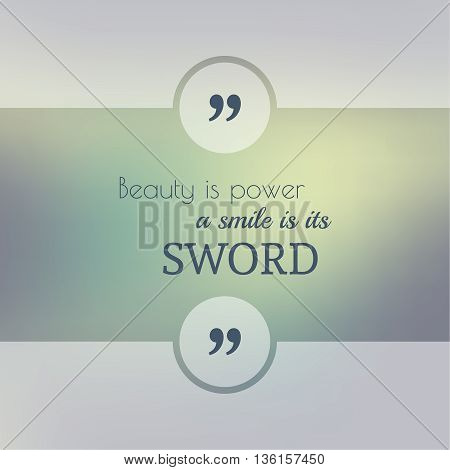 Abstract Blurred Background. Inspirational quote. wise saying in square. for web, mobile app. Beauty is power, a smile is its sword.