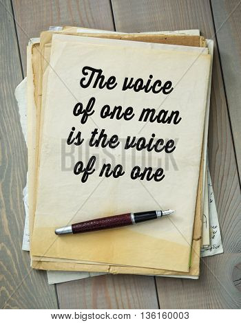 Traditional English proverb. The voice of one man is the voice of no one