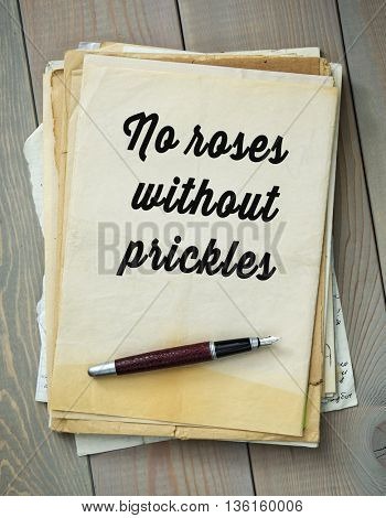 Traditional English proverb. No roses without prickles