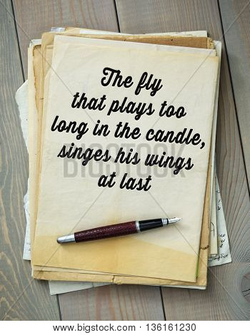 Traditional English proverb.  The fly that plays too long in the candle, singes his wings at last