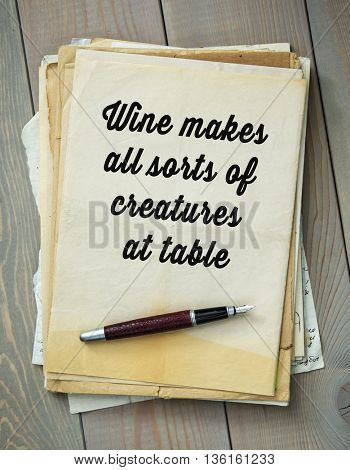 Traditional English proverb.  Wine makes all sorts of creatures at table