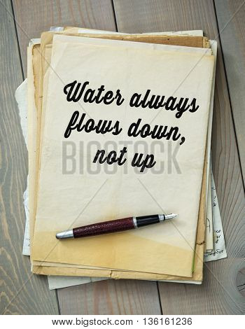 Traditional English proverb.  Water always flows down, not up