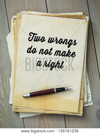 Traditional English proverb.  Two wrongs do not make a right