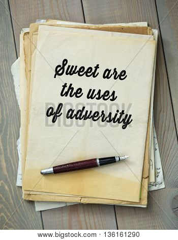 Traditional English proverb.  Sweet are the uses of adversity