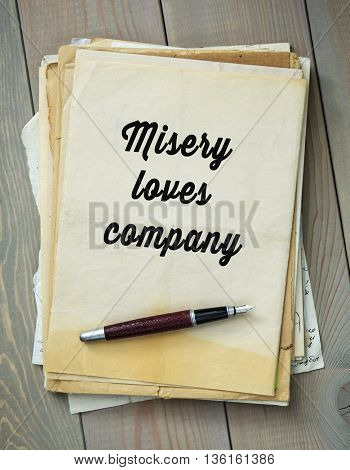 Traditional English proverb.   Misery loves company