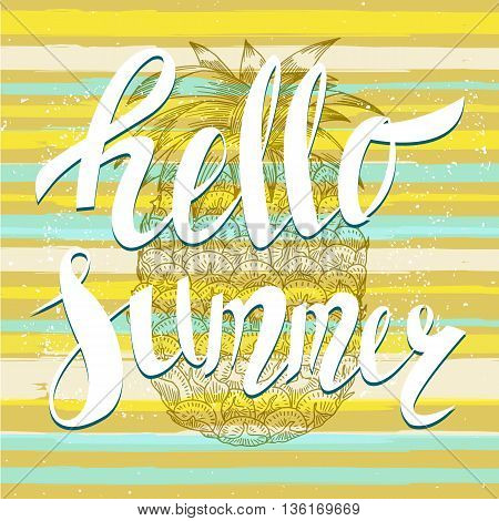 Hello summer with a pineapple. Hand written unique lettering. It can be used as a print on T-shirts and bags. Vector Illustration