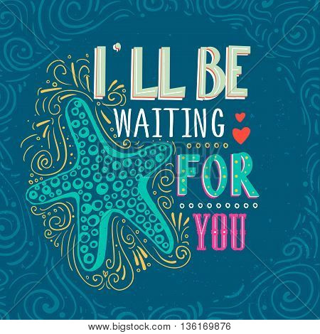 I'll be waiting for you. Hand drawn starfish with lettering. It can be used as a print on T-shirts poster and bags. Vector Illustration