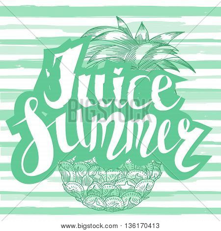 Juice summer with a pineapple. Hand written unique lettering. It can be used as a print on T-shirts and bags. Vector Illustration