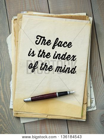 Traditional English proverb.  The face is the index of the mind