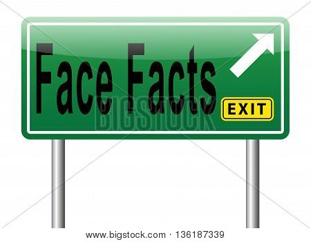 Face facts billboard and find truth. Revealing objective fact and accept consequences road sign with text.