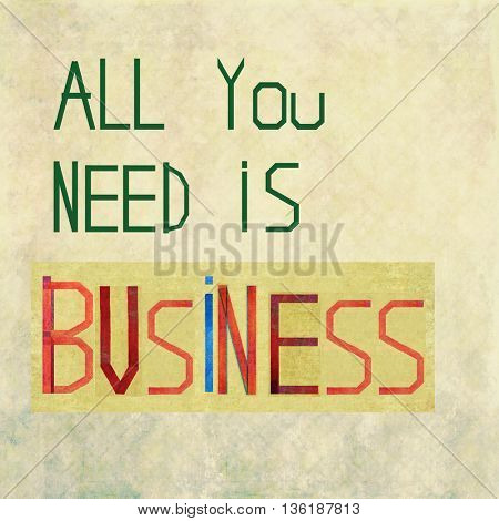 All you need is business