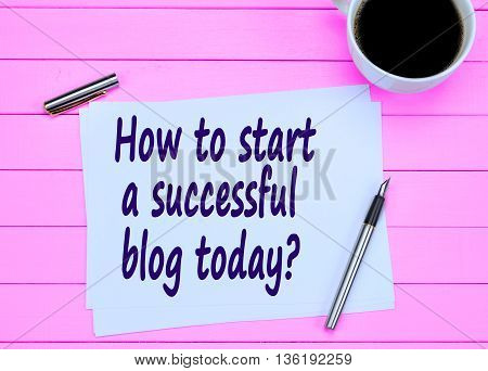 Question How to start a successful blog today on paper