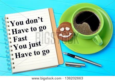 You don't have to go fast you just have to go on notebook