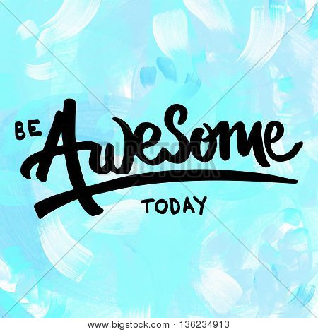 Be awesome today hand lettering motivational message on light blue painted background