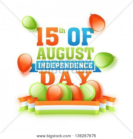 Indian Flag Colour Text 15th of August, Independence Day with Balloons and Tricolor Ribbon decoration, Beautiful creative typographical background, Can be used as Poster, Banner or Flyer design.