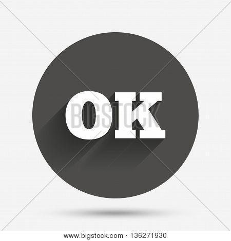 Ok sign icon. Positive check symbol. Circle flat button with shadow. Vector