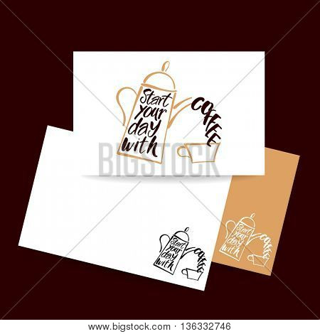 START YOUR DAY WITH COFFEE. Coffee pot and coffee cup and handwritten quote. Concept business card design for cafe, coffee shop, restaurant menu, poster, coffee company. Typography vector.