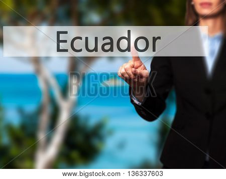 Ecuador - Businesswoman Hand Pressing Button On Touch Screen Interface.