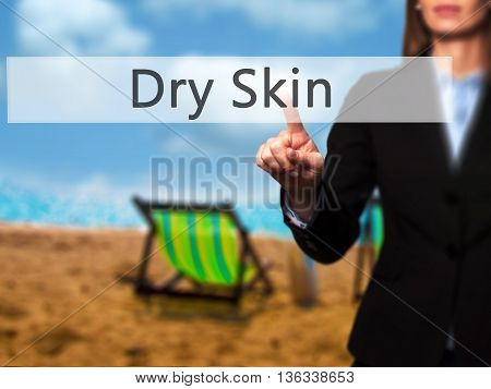 Dry Skin - Businesswoman Hand Pressing Button On Touch Screen Interface.