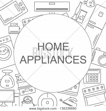 Home appliances. Background with the image of home appliances. Banner for your company or shop with space for text. Vector illustration.