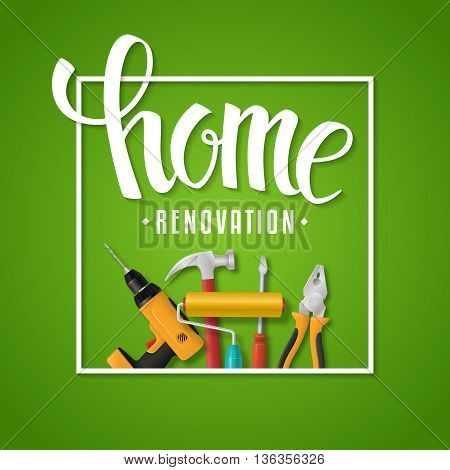 Home renovation lettering. Vector home remodeling banner with hand drawn typography and realistic tools on a blue background. Electric drill, pliers, paint roller, hammer and screwdriver.